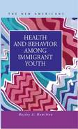 Health and Behavior among Immigrant Youth
