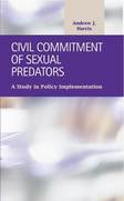 Civil Commitment of Sexual Predators: A Study in Policy Implementation
