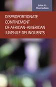 Disproportionate Confinement of African-American Juvenile Delinquents