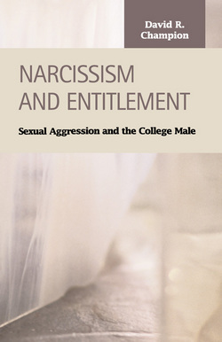 Narcissism and Entitlement: Sexual Aggression and the College Male