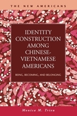 Identity Construction among Chinese-Vietnamese Americans:  Being, Becoming, and Belonging
