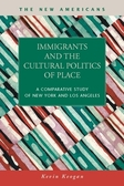 Immigrants and the Cultural Politics of Place: A Comparative Study of New York and Los Angeles