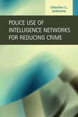 Police Use of Intelligence Networks for Reducing Crime