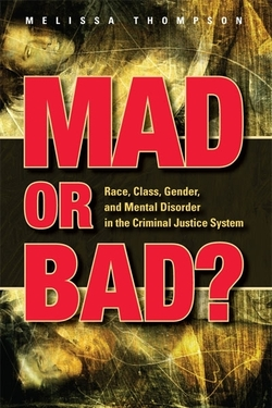 Mad or Bad? Race, Class, Gender, and Mental Disorder in the Criminal Justice System