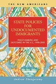 State Policies for Undocumented Immigrants: Policy-Making and Outcomes in the U.S., 1998-2005