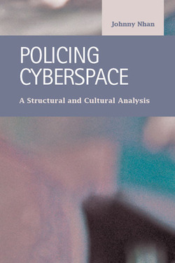 Policing Cyberspace:  A Structural and Cultural Analysis