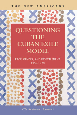 Questioning the Cuban Exile Model: Race, Gender, and Resettlement, 1959-1979