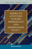 American Attitudes toward Immigrants and Immigration Policy