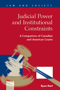 Judicial Power and Institutional Constraints: A Comparison of Canadian and American Courts