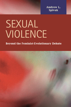 Sexual Violence: Beyond the Feminist - Evolutionary Debate