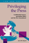 Privileging the Press: Confidential Sources, Journalism Ethics and the First Amendment
