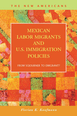 Mexican Labor Migrants and U.S. Immigration Policies:  From Sojourner to Emigrant?