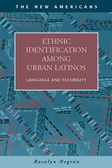 Ethnic Identification among Urban Latinos: Language and Flexibility