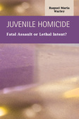 Juvenile Homicide: Fatal Assault or Lethal Intent?