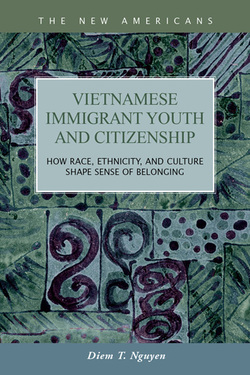 Vietnamese Immigrant Youth and Citizenship: How Race, Ethnicity, and Culture Shape Sense of Belonging