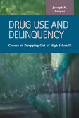 Drug Use and Delinquency: Causes of Dropping Out of High School?