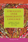 Struggles Over Immigrants' Language: Literacy Tests in the United States, 1917-1966