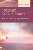 Forensic Science Evidence:  Can the Law Keep Up with Science?