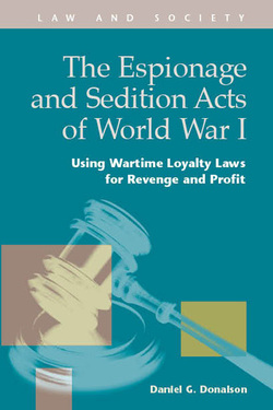 The Espionage and Sedition Acts of World War I:  Using Wartime Loyalty Laws for Revenge and Profit