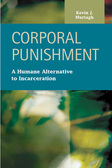 Corporal Punishment: A Humane Alternative to Incarceration