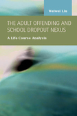 The Adult Offending and School Dropout Nexus:  A Life Course Analysis