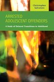 Arrested Adolescent Offenders: A Study of Delayed Transitions to Adulthood