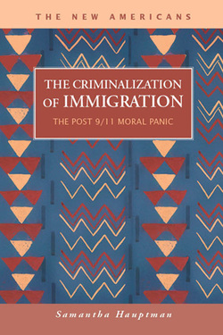 The Criminalization of Immigration: The Post 9/11 Moral Panic