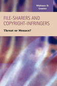 File-Sharers and Copyright-Infringers: Threat or Menace?