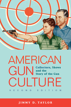 American Gun Culture:  Collectors, Shows and the Story of the Gun