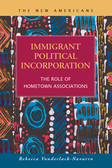 Immigrant Political Incorporation: The Role of Hometown Associations