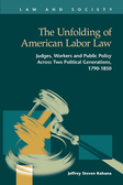 The Unfolding of American Labor Law: Judges, Workers and Public Policy Across Two Political Generations, 1790-1850