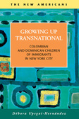 Growing Up Transnational:  Colombian and Dominican Children of Immigrants in New York City
