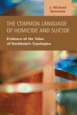 The Common Language of Homicide and Suicide:  Evidence of the Value of Durkheim's Typologies