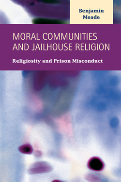 Moral Communities and Jailhouse Religion: Religiosity and Prison Misconduct