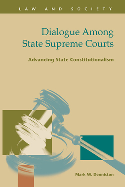 Dialogue among State Supreme Courts: Advancing State Constitutionalism