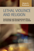 Lethal Violence and Religion: Institutional and Denominational Effects on Homicide and Suicides in U.S. Counties