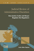 Judicial Review of Administrative Discretion: How Justice Scalia and Breyer Regulate the Regulators