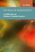 The Rule of Bureaucracy: A Reflection on Chinese Criminal Justice