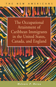 The Occupational Attainment of Caribbean Immigrants in the United States, Canada, and England