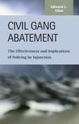 Civil Gang Abatement: The Effectiveness and Implications of Policing by Injunction