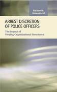 Arrest Discretion of Police Officers: The Impact of Varying Organizational Structures