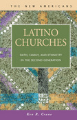 Latino Churches: Faith, Family, and Ethnicity in the Second Generation