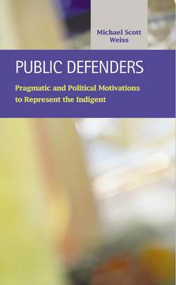 Public Defenders: Pragmatic and Political Motivations to Represent the Indigent